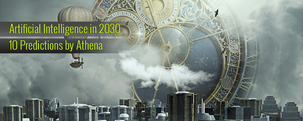 Artificial Intelligence in 2030: 10 Predictions by Athena