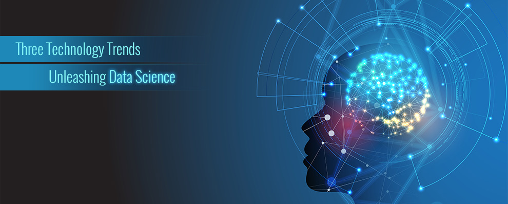 disruptive data science unleashed three technology trends