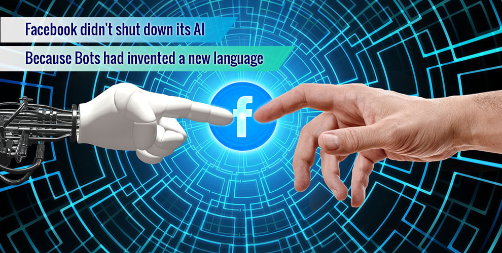 fb did not shut down ai because bots invented new language